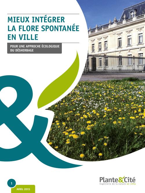 Couverture de la publication 2015 de Plante & Cité : Mieux intégrer la flore spontanée, pour une approche écologique du désherbage
